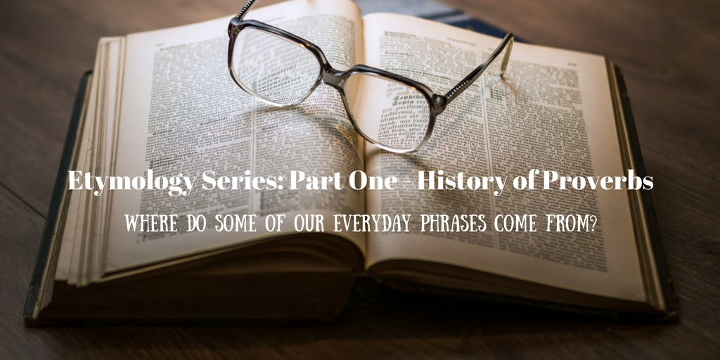 Etymology Series: Part One - History of Proverbs