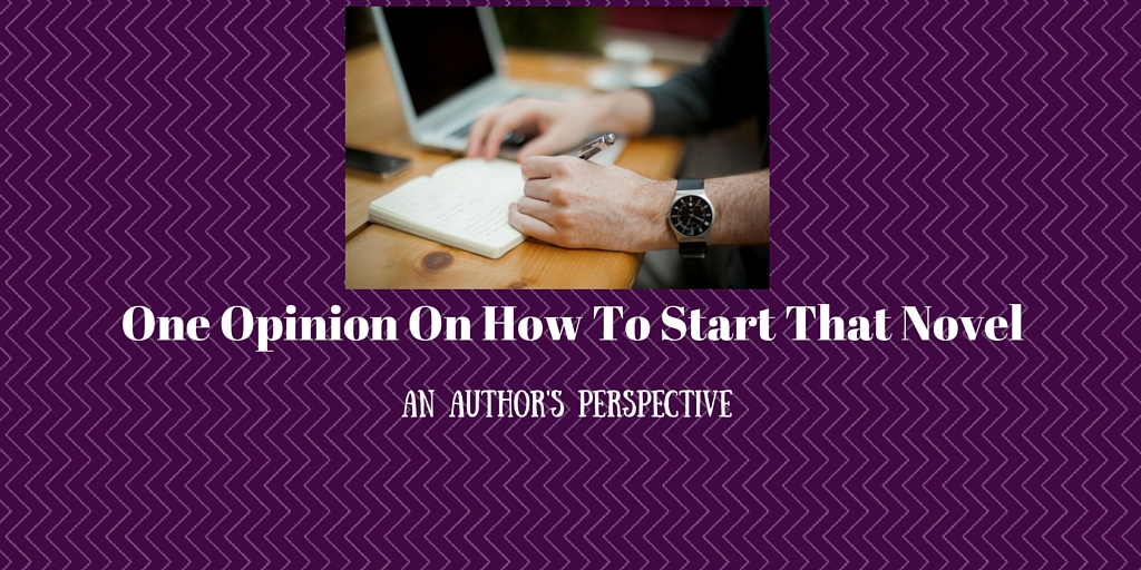 One Opinion On How To Start That Novel