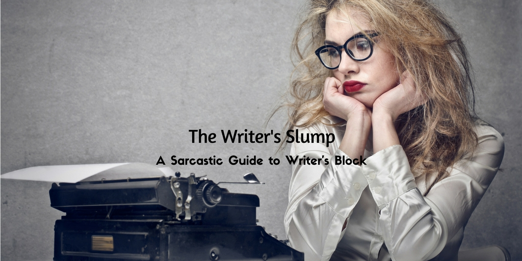 The Writer's Slump: A Sarcastic Guide to Writer's Block
