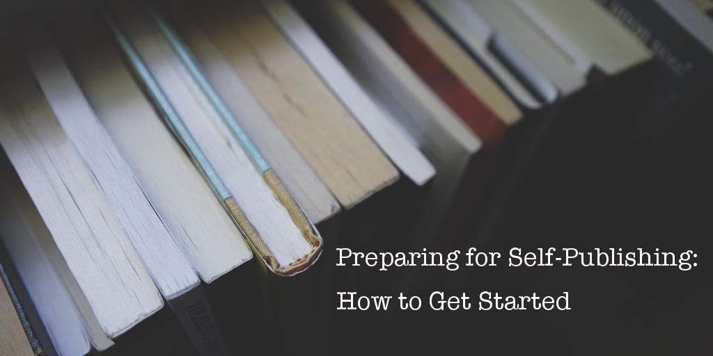 Preparing for self-publishing: how to get started. Heading text on background of books.